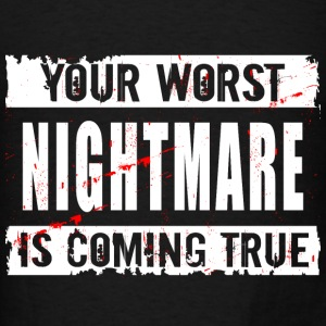 Your worst nightmare - Men's T-Shirt