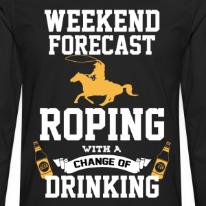 Roping With A Chance Of Drinking T-Shirts - Men's Premium Long Sleeve T-Shirt