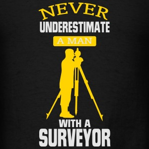 NEVER UNDERESTIMATE A MAN WITH A SURVEYOR! Tanks - Men's T-Shirt