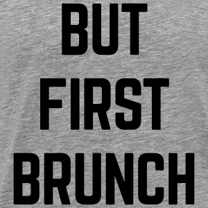 But First Brunch Funny Quote Tanks - Men's Premium T-Shirt