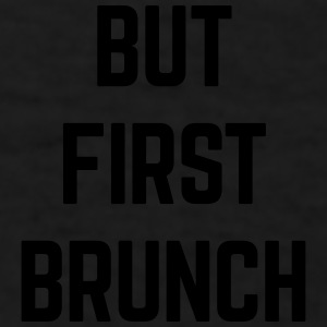 But First Brunch Funny Quote Sportswear - Men's T-Shirt