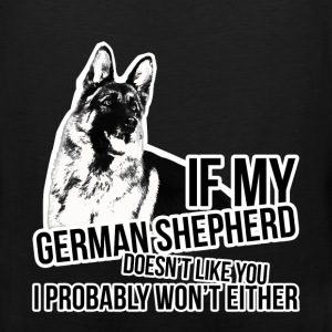 If my german shepherd doesn't like you I probably  - Men's Premium Tank
