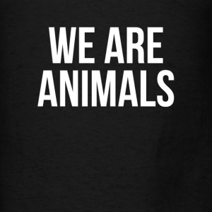 WE ARE ANIMALS Hoodies - Men's T-Shirt