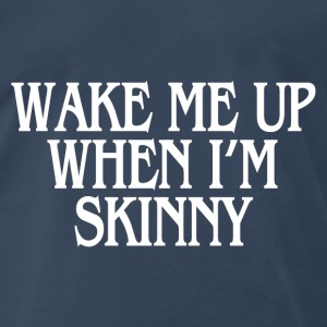 WHEN I'M SKINNY Tanks - Men's Premium T-Shirt