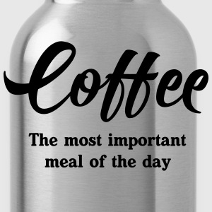 Coffee. The most important meal of the day T-Shirts - Water Bottle