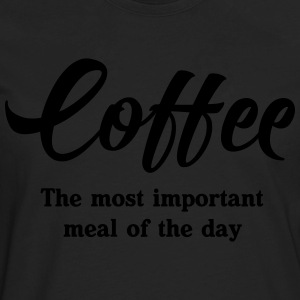 Coffee. The most important meal of the day T-Shirts - Men's Premium Long Sleeve T-Shirt
