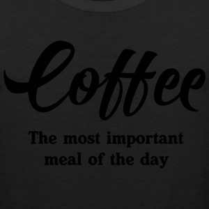 Coffee. The most important meal of the day T-Shirts - Men's Premium Tank