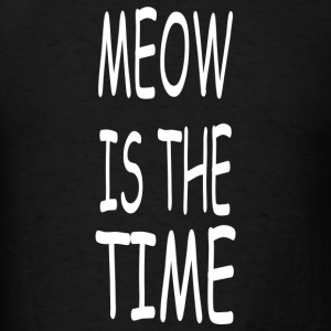 Meow is the time - Men's T-Shirt