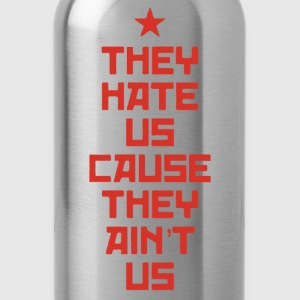 They Hate Us Cause They Ain't Us - Water Bottle