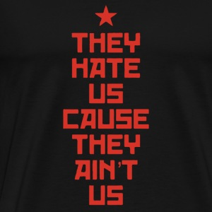 They Hate Us Cause They Ain't Us - Men's Premium T-Shirt