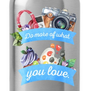 Do more of what you love. - Water Bottle