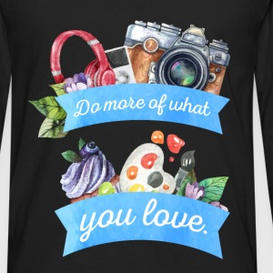 Do more of what you love. - Men's Premium Long Sleeve T-Shirt