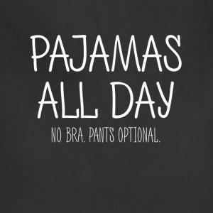 Pijamas all day. No bra. Pants optional - Adjustable Apron