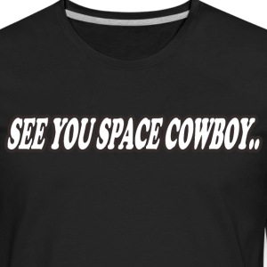 see u space cowboy... - Men's Premium Long Sleeve T-Shirt