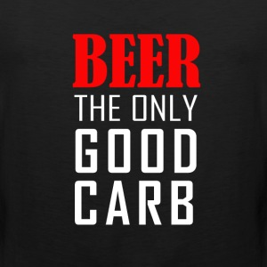 Beer The Only Good Carb T-Shirts - Men's Premium Tank