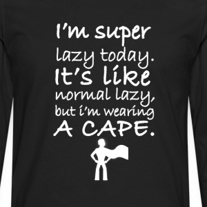 I Am Super Lazy Today. T-Shirts - Men's Premium Long Sleeve T-Shirt
