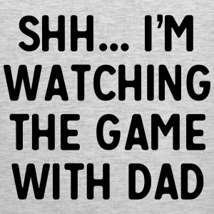 Shh I'm watching the game with dad Baby & Toddler Shirts - Men's Premium Tank
