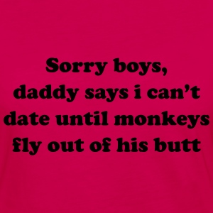 Sorry boys, can't date till monkeys fly out of but Baby & Toddler Shirts - Women's Premium Long Sleeve T-Shirt