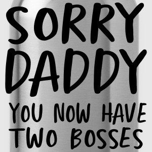 Sorry daddy you now have two bosses T-Shirts - Water Bottle