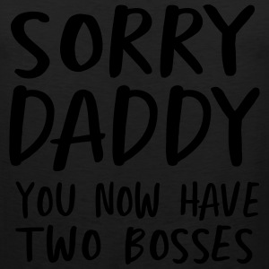Sorry daddy you now have two bosses T-Shirts - Men's Premium Tank