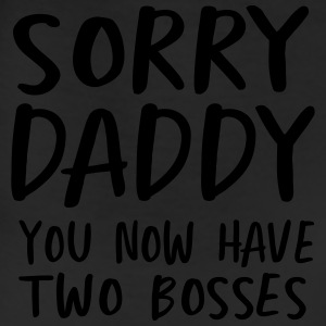 Sorry daddy you now have two bosses T-Shirts - Leggings