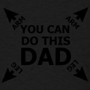 You can do this dad. Arm Holes Baby Bodysuits - Men's T-Shirt