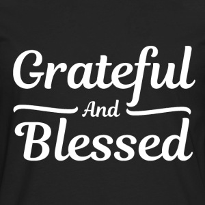 Grateful and Blessed - Thankful Thanksgiving T-Shirts - Men's Premium Long Sleeve T-Shirt