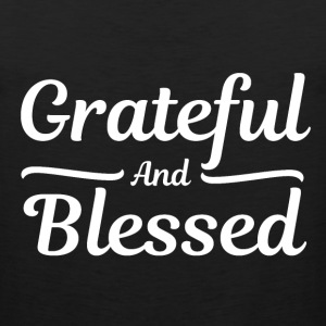 Grateful and Blessed - Thankful Thanksgiving T-Shirts - Men's Premium Tank