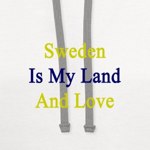 sweden_is_my_land_and_love T-Shirts - Contrast Hoodie
