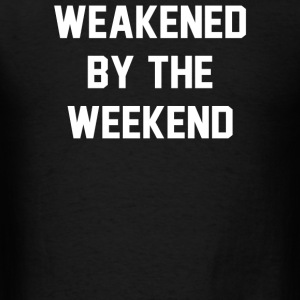 Weakened By The Weekend - Men's T-Shirt