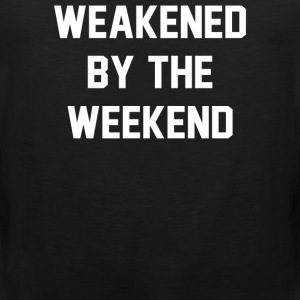 Weakened By The Weekend - Men's Premium Tank
