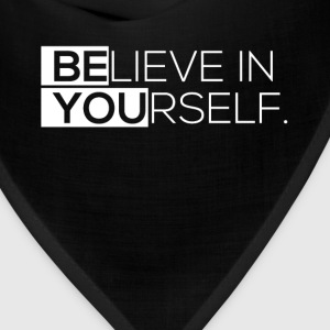 Believe in yourself. - Bandana