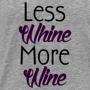 WINE NOT WHINE Tanks - Men's Premium T-Shirt