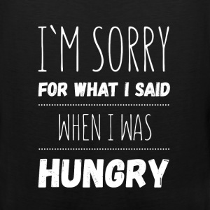 I'm sorry for what I said when I was hungry - Men's Premium Tank