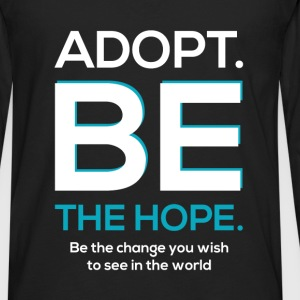 Adopt. Be the hope. Be the change you wish to see  - Men's Premium Long Sleeve T-Shirt