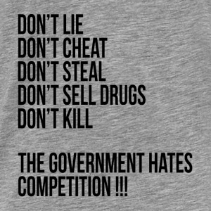 THE GOVERNMENT HATES COMPETITION! Hoodies - Men's Premium T-Shirt
