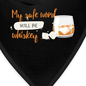 My safe word will be whiskey - Bandana