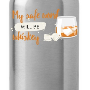 My safe word will be whiskey - Water Bottle