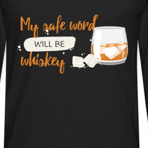 My safe word will be whiskey - Men's Premium Long Sleeve T-Shirt