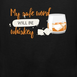 My safe word will be whiskey - Men's Premium Tank