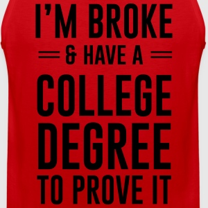 I'm broke and have a college degree to prove it T-Shirts - Men's Premium Tank