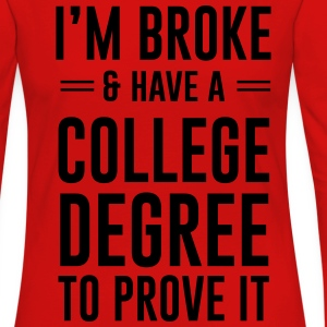 I'm broke and have a college degree to prove it T-Shirts - Women's Premium Long Sleeve T-Shirt
