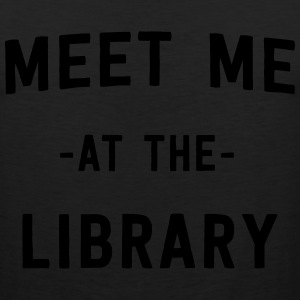 Meet me at the library T-Shirts - Men's Premium Tank