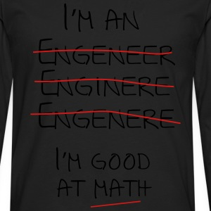 I'm an engineer spelling mistake. I'm good at math T-Shirts - Men's Premium Long Sleeve T-Shirt