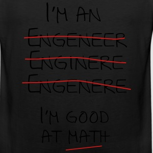I'm an engineer spelling mistake. I'm good at math T-Shirts - Men's Premium Tank