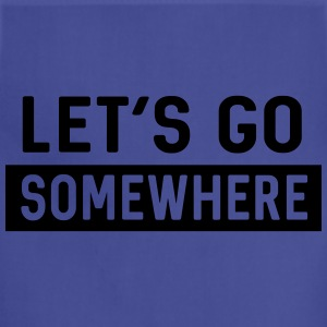 Let's go somewhere T-Shirts - Adjustable Apron