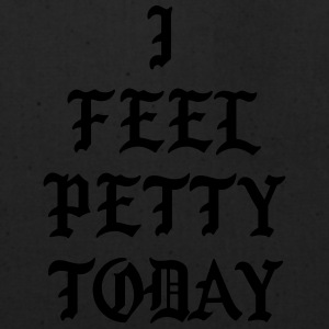 I feel petty today T-Shirts - Eco-Friendly Cotton Tote