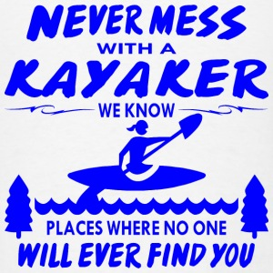 Never Mess With Kayaker No One Will Ever Find You  - Men's T-Shirt
