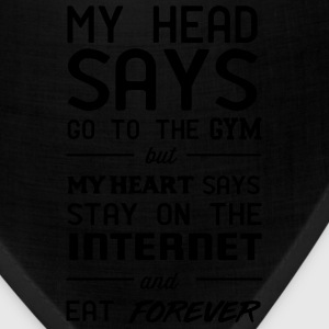My head says go to the gym. Heart says internet Tanks - Bandana