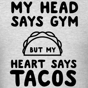 My head says gym but my heart says tacos Sportswear - Men's T-Shirt